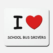 I love school bus drivers Mousepad