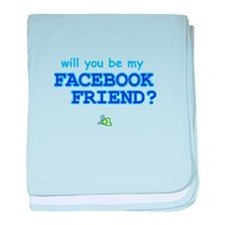 Funny Will You Be My Facebook Friend baby blanket