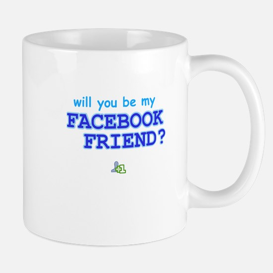 Funny Will You Be My Facebook Friend Mug