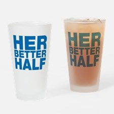 For the man who is your better half Drinking Glass