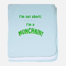 Im not short; Im a MUNCHKIN! baby blanket