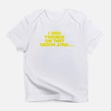 I had friends on that death star... Infant T-Shirt