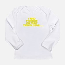 I had friends on that death star... Long Sleeve T-