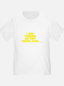 I had friends on that death star... T-Shirt