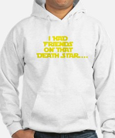 I had friends on that death star... Hoodie
