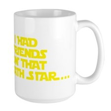 I had friends on that death star... Mug