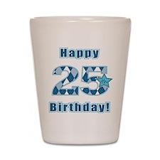 Happy 25th Birthday! Shot Glass