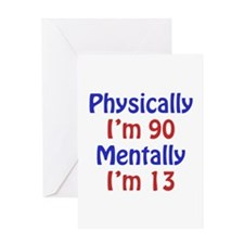 Physically 90, Mentally 13 Greeting Card