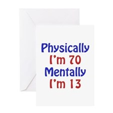 Physically 70, Mentally 13 Greeting Card