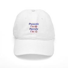 Physically 60, Mentally 13 Baseball Cap