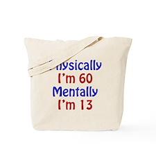 Physically 60, Mentally 13 Tote Bag