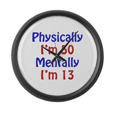 Physically 50, Mentally 13 Large Wall Clock