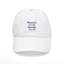 Physically 50, Mentally 13 Baseball Cap