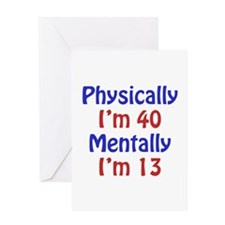 Physically 40, Mentally 13 Greeting Card