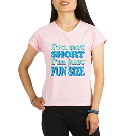 Im Not Short, Im FUN Size! Peformance Dry T-Shirt