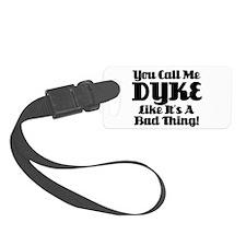 You Call Me Dyke... Luggage Tag