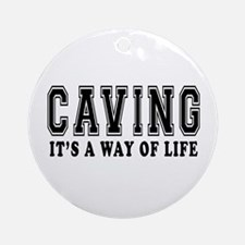 Caving It's A Way Of Life Ornament (Round)