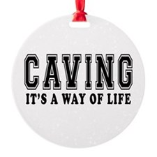 Caving It's A Way Of Life Ornament