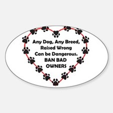 Any breed can be dangerous. Ban bad owner Decal