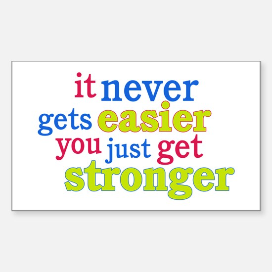It Never Gets Easier, You Just Get Stronger Sticke
