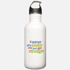 It Never Gets Easier, You Just Get Stronger Water