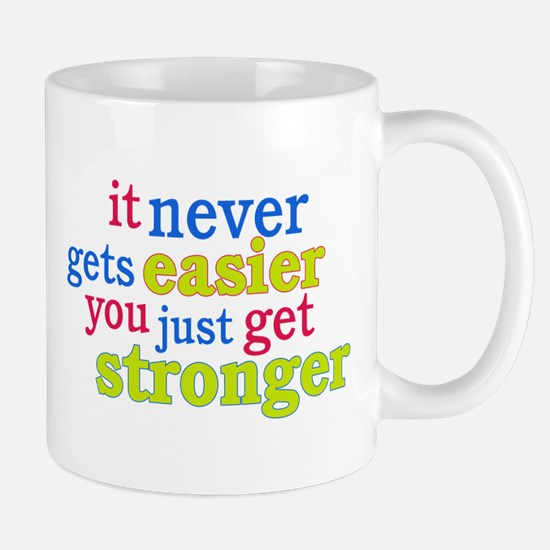 It Never Gets Easier, You Just Get Stronger Mug