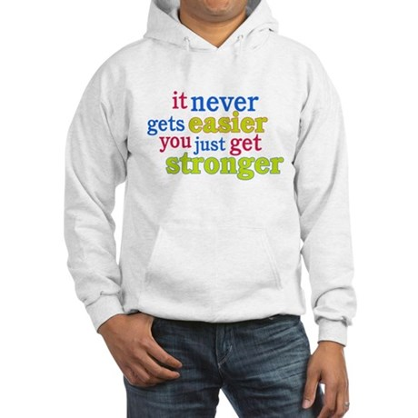 It Never Gets Easier, You Just Get Stronger Hoodie