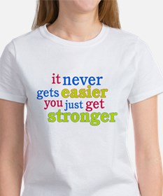 It Never Gets Easier, You Just Get Stronger T-Shir