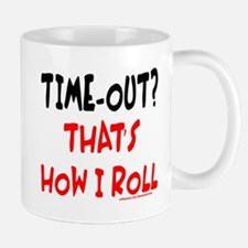 TIME-OUT? THAT'S HOW I ROLL Mug