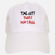 TIME-OUT? THAT'S HOW I ROLL Baseball Baseball Cap