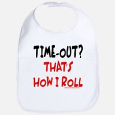 TIME-OUT? THAT'S HOW I ROLL Bib