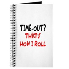 TIME-OUT? THAT'S HOW I ROLL Journal