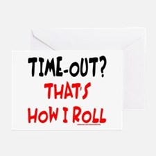 TIME-OUT? THAT'S HOW I ROLL Greeting Cards (Pk of