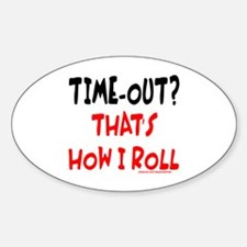 TIME-OUT? THAT'S HOW I ROLL Decal