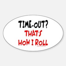 TIME-OUT? THAT'S HOW I ROLL Sticker (Oval)