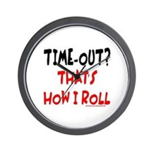 TIME-OUT? THAT'S HOW I ROLL Wall Clock