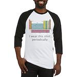 I Wear This Shirt Periodically Baseball Jersey
