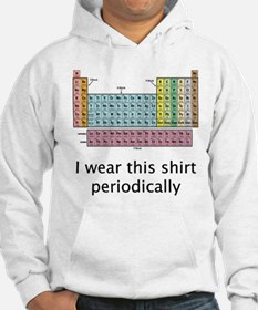 I Wear This Shirt Periodically Hoodie