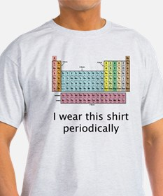 I Wear This Shirt Periodically T-Shirt