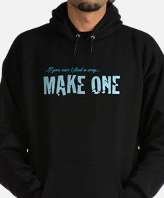 If you can't find a way... MAKE ONE Hoodie (dark)