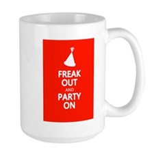 FREAK OUT and PARTY ON Mug