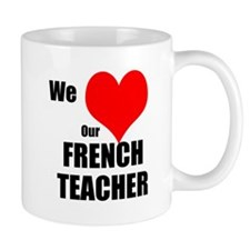 Mug We LOVE Our Frnch Teacher