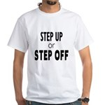Step up or Step off! White T-Shirt