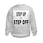 Step up or Step off! Kids Sweatshirt