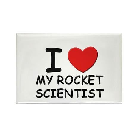 I love rocket scientists Rectangle Magnet