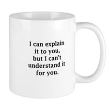 I Can Explain It To You Small Mug