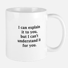 I Can Explain It To You Small Mugs