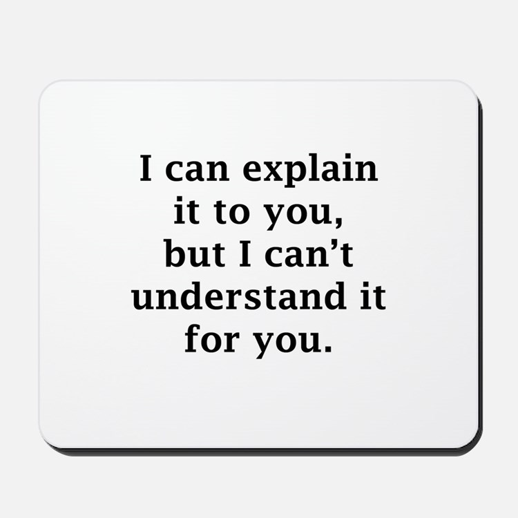 I Can Explain It To You Mousepad