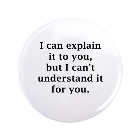 "I Can Explain It To You 3.5"" Button"