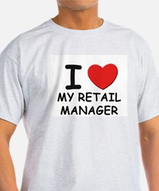 I love retail managers Ash Grey T-Shirt